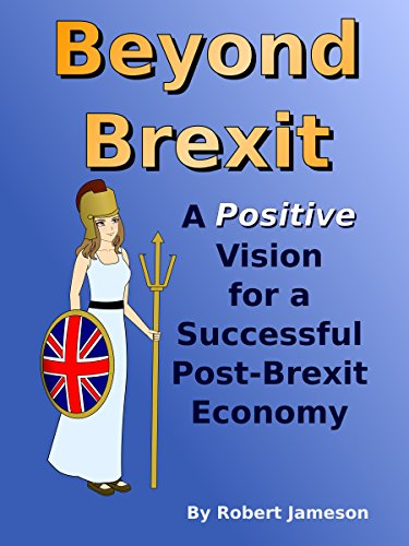 Beyond Brexit: A Positive Vision for a Successful Post-Brexit Economy (English Edition)