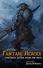 Writing Fantasy Heroes: Powerful Advice from the Pros (Rogue Blades Presents Book 1)