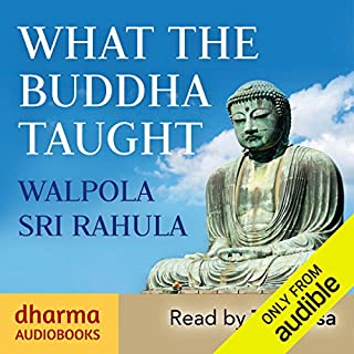 What the Buddha Taught                   By:                                                                                                                                 Walpola Sri Rahula                               Narrated by:                                                                                                                                 Taradasa                      Length: 6 hrs and 20 mins     10 ratings     Overall 4.4