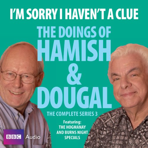 I'm Sorry I Haven't a Clue     You'll Have Had Your Tea - The Doings of Hamish and Dougal 3              De :                                                                                                                                 Barrie Cryer,                                                                                        Graeme Garden                               Lu par :                                                                                                                                 Barrie Cryer,                                                                                        Graeme Garden                      Durée : 2 h et 21 min     Pas de notations     Global 0,0