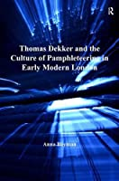 Thomas Dekker and the Culture of Pamphleteering in Early Modern London