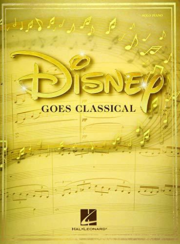 Disney Goes Classical: Piano Arrangements of 15 Disney Favorites