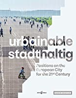 Urbainable/Stadthaltig: Positions on the European City for the 21st Century