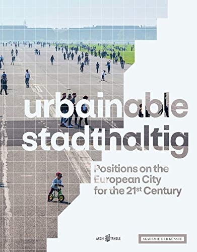 urbainable/stadthaltig - Positions on the European City for the 21st Century