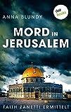 Mord in Jerusalem: Faith Zanetti ermittelt - Band 1: Kriminalroman