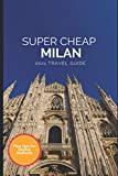 Super Cheap Milan Travel Guide 2021: How to Enjoy a $1,000 Trip to Milan for $120