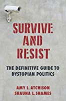 Survive and Resist: The Definitive Guide to Dystopian Politics