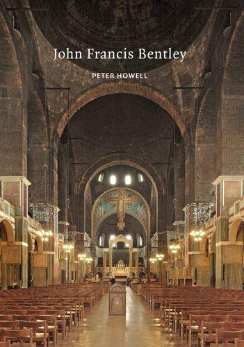 Compare Textbook Prices for John Francis Bentley: Architect of Westminster Cathedral Victorian Architects  ISBN 9781789621990 by Howell, Peter