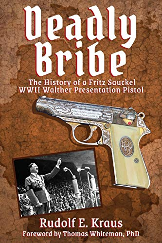 Deadly Bribe: The History of a Fritz Sauckel WWII Walther Presentation Pistol