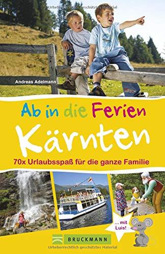 Bruckmann Reiseführer: Ab in die Ferien Kärnten. 70 x Urlaubsspaß für die ganze Familie. Ein Familienreiseführer mit Insidertipps für den perfekten Urlaub mit Kindern.