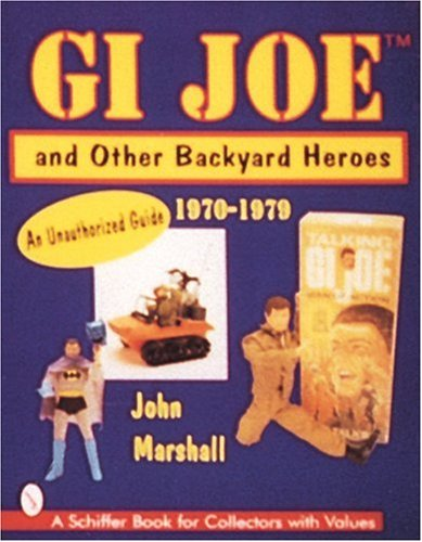 Marshall, J: GI Joe™ and Other Backyard Heroes 1970-19: An Unauthorised Guide (Schiffer Book for Collectors with Values)