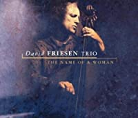 Name of a Woman by DAVID FRIESEN TRIO (2002-03-26)