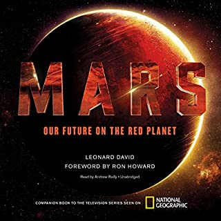 Mars     Our Future on the Red Planet              By:                                                                                                                                 Leonard David                               Narrated by:                                                                                                                                 Andrew Reilly                      Length: 3 hrs and 27 mins     32 ratings     Overall 4.3