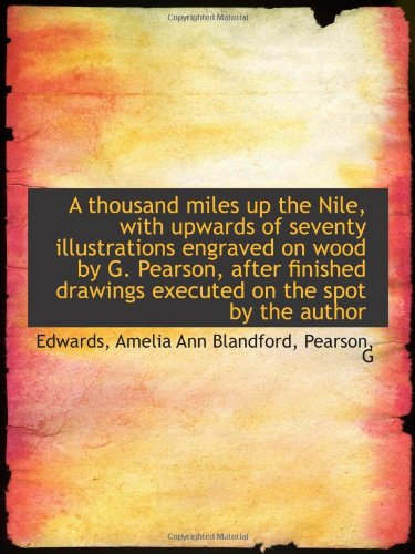 A thousand miles up the Nile with upwards of seventy illustrations engraved on wood by G Pearson
