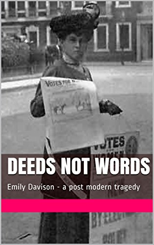 Deeds not Words: Emily Davison - a post modern tragedy (English Edition)
