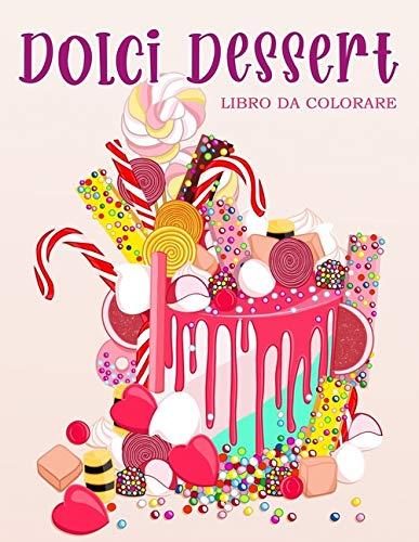 Dolci Dessert: Libro da colorare per bambini e adulti con biscotti dolci, cupcakes, torte, cioccolatini, frutta e gelati.