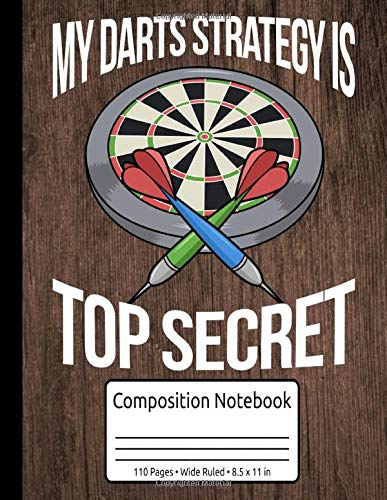 My Darts Strategy Is Top Secret Darts Gifts Darts Composition Notebook Wide Ruled 110 Pages 8.5 x 11 in: Darts Score Tracking Journal