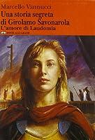 Una storia segreta di Girolamo Savonarola. L'amore di Laudomia