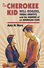 The Cherokee Kid: Will Rogers, Tribal Identity, and the Making of an American Icon (CultureAmerica)