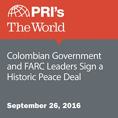 Colombian Government and FARC Leaders Sign a Historic Peace Deal audiobook cover art