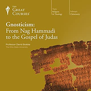 Gnosticism: From Nag Hammadi to the Gospel of Judas                   Written by:                                                                                                                                 David Brakke,                                                                                        The Great Courses                               Narrated by:                                                                                                                                 David Brakke                      Length: 12 hrs and 19 mins     12 ratings     Overall 4.7