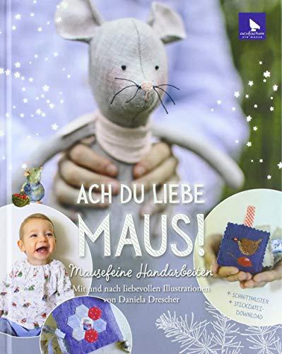 Ach du liebe Maus!: Mausefeine Handarbeiten
