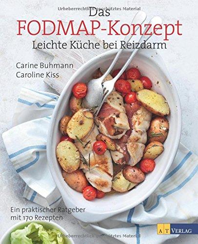 Das FODMAP-Konzept: Leichte Küche bei ReizdarmEin praktischer Ratgeber mit 170 leichten Rezepten