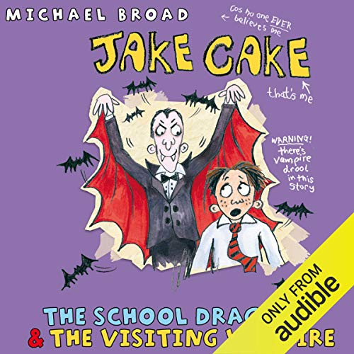 Jake Cake: The School Dragon & The Visiting Vampire                   By:                                                                                                                                 Michael Broad                               Narrated by:                                                                                                                                 Paul Chequer                      Length: 1 hr and 49 mins     4 ratings     Overall 4.8