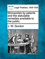 Monopolies by Patents and the Statutable Remedies Available to the Public.