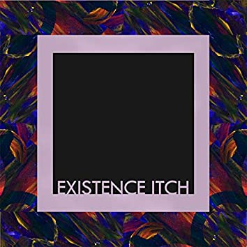 Existence Itch