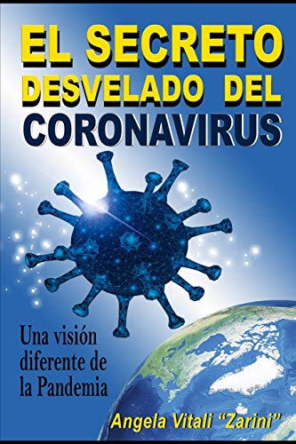 EL SECRETO DESVELADO DEL CORONAVIRUS: Una visión diferente de la Pandemia