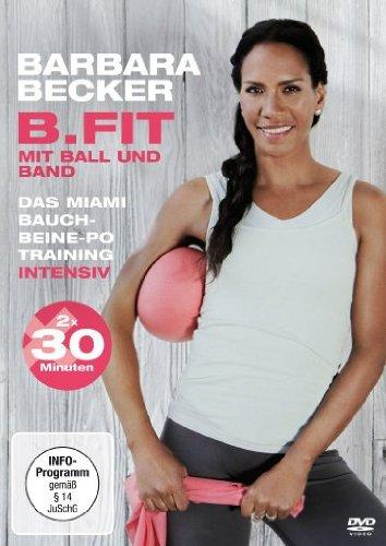 Barbara Becker - B.fit mit Ball und Band: Das Miami Bauch-Beine-Po Training intensiv