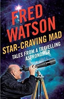 Star-Craving Mad: Tales from a travelling astronomer by [Fred Watson]
