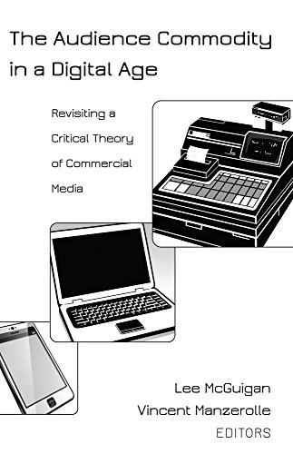 The Audience Commodity in a Digital Age: Revisiting a Critical Theory of Commercial Media (Digital Formations Book 94)
