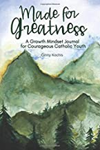 Made for Greatness: A Growth Mindset Journal for Courageous Catholic Youth