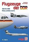 Flugzeuge der DDR - Band 4 1952 bis 1990: Fotos und Dokumente - Militär- und Zivilflugzeuge