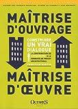 Maitrise d'ouvrage / Maîtrise d'oeuvre - Construire un vrai dialogue - La contribution de l'ergonome à la conduite de projet architectural (seconde édition annotée)