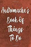 Andromache's Book of Things To Do: Personalised Name Notebook - 6x9 119 page custom notebook- unique specialist personalised gift!