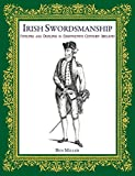 Irish Swordsmanship: Fencing and Dueling in Eighteenth Century Ireland - Ben Miller