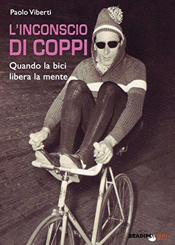 L'inconscio di Coppi: Quando la bici libera la mente