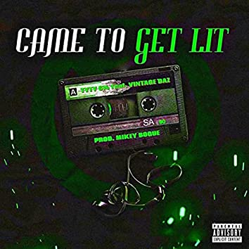 Came to get Lit (feat. Tyty614 & Vintage Daz)