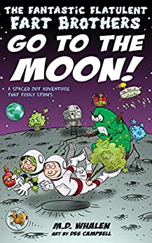 The Fantastic Flatulent Fart Brothers Go to the Moon!: A Spaced Out Comedy SciFi Adventure that Truly Stinks; US edition (The Fart Brothers Adventures) by [M.D. Whalen]