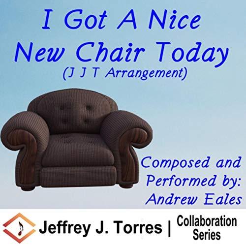 I Got a Nice New Chair Today (J.J.T. Arrangement)