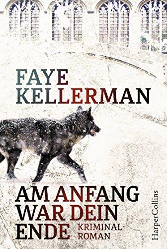 Am Anfang war dein Ende: Kriminalroman (Ein Decker/Lazarus-Krimi 23) von [Faye Kellerman, Mirga Nekvedavicius]