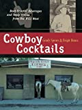 Cowboy Cocktails: Boot Scootin  Beverages and Tasty Vittles from the Wild West