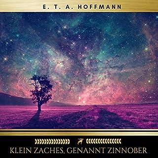 Klein Zaches, genannt Zinnober                   Autor:                                                                                                                                 E. T. A. Hoffmann                               Sprecher:                                                                                                                                 Joachim Speidel                      Spieldauer: 4 Std. und 20 Min.     Noch nicht bewertet     Gesamt 0,0