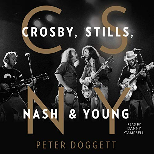 CSNY     Crosby, Stills, Nash and Young              By:                                                                                                                                 Peter Doggett                               Narrated by:                                                                                                                                 Danny Campbell                      Length: 14 hrs and 40 mins     Not rated yet     Overall 0.0