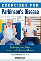 Exercises for Parkinson's Disease: The Complete Fitness Guide to Improve Mobility, Strength and Balance