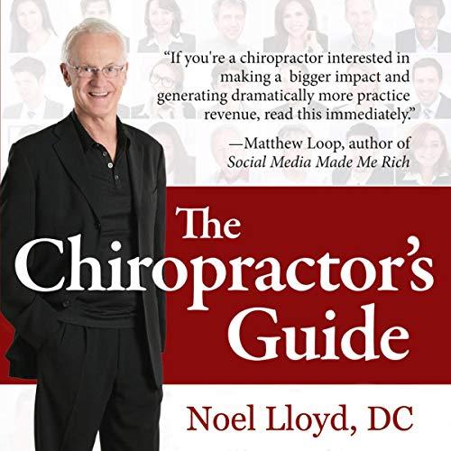 The Chiropractor's Guide: 56 Proven Ways to Help More People, Have More Fun, and Make More Money                   De :                                                                                                                                 Noel Lloyd DC                               Lu par :                                                                                                                                 Noel Lloyd                      Durée : 7 h et 8 min     Pas de notations     Global 0,0