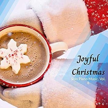 Joy To The Life - Solo Piano Christmas Music, Vol. 8